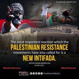 The most important reaction which the Palestine Resistance movements have also called for is a New Intifada. Saayad Hassan Nasrallah